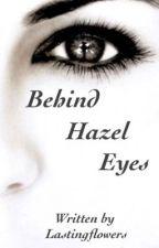 Behind Hazel Eyes by lastingflowers