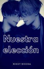 Nuestra elección by NikkyNikosa