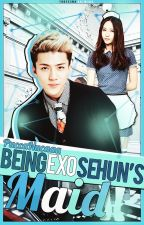 Being EXO Sehun's Maid by PuccaNucaaa