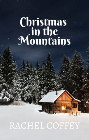 Christmas in the Mountains {Christmas Novelette} ✓ by hookedonwriting_