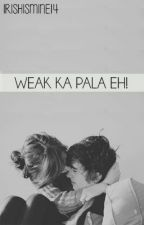 Weak ka pala eh! by doughnutprincess