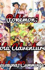 Pokémon: Alola Adventures by KatalynePCummings
