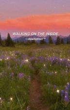 Walking on the Inside by dawnofkawaii