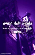amigo date cuenta ||| ᴍɪɴᴠ  by ETHEREAL-VXNTE