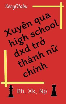 [bh, xk, np] Xuyên qua high school dxd trở thành nữ chính.