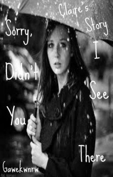 'Sorry I did'nt see you there' Claires Story (Deleting)
