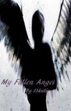 My Fallen Angel (Under Editing) by 13katie