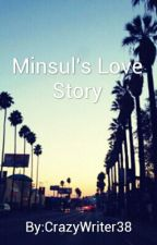 Minsul's Love Story [COMPLETE] by CrazyWriter38