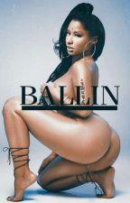 BALLIN || A Nicki Minaj Story  by RollathaRad