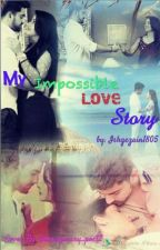My Imposible Love Story  by Ishqezain1805