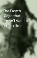 The Death Mage that doesn't want a fourth time by Makochild