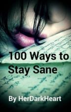100 Ways to Stay Sane by HerDarkHeart