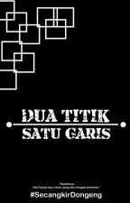 DUA TITIK SATU GARIS by SecangkirDongeng