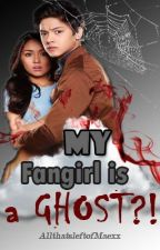 My Fangirl Is A Ghost?! (KathNiel) by AllthatsleftofMaexx