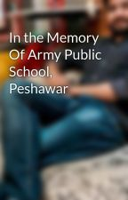 In the Memory Of Army Public School, Peshawar by user16464374