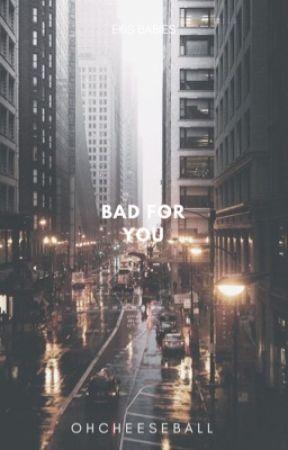 Bad For You (Ekis Babies) by OhCheeseball