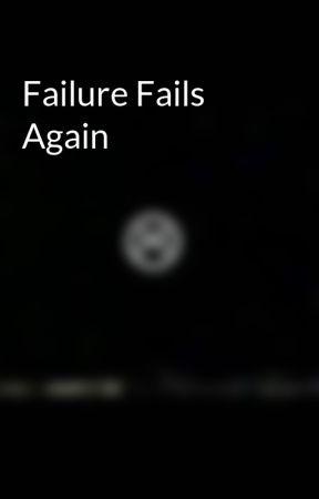 Failure Fails Again by veetheecreator
