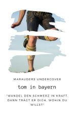 """Tom in Bayern - Fortsetzung """"Solving A Riddle"""" by Marauders_Undercover"""