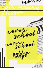 COVER SCHOOL by goldenways