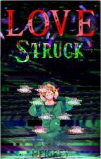 Love - Struck ▌PROXIMAMENTE ▌ by MeiGrey