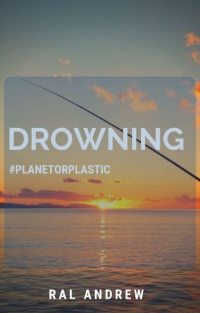 DROWNING #PlanetOrPlastic by randrew934