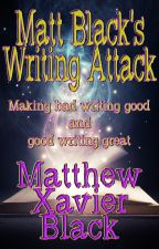 Matt Black's Writing Attack: Making Bad Writing Good and Good Writing Great by Xenoblast