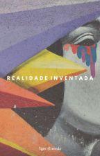 Realidade Inventada by igorazevedo1997
