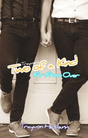 Two Of A Kind: Far From Over by trayvonhaslam