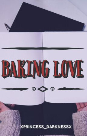 Baking Love by XPrincess_DarknessX