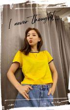 I never thought... (Nayeon X Reader) by Naburiiiii