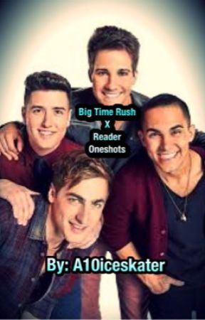 Big Time Rush x Reader Oneshots by A10iceskater