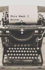 This Week I Wrote by AConfusedNerd