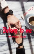 Belong To Me by Vampire_Ninja92