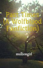 Past Times (A Wolfblood Fanfiction) by mulliongirl