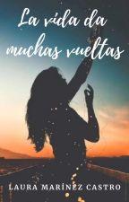 La vida da muchas vueltas #1 by laurytamartinez