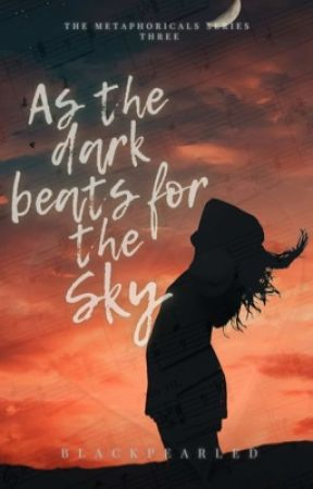 As The Dark Beats For The Sky: The Metaphoricals Series #3 by blackpearled