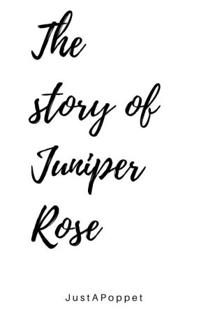 The Story of Juniper Rose by JustaPoppet