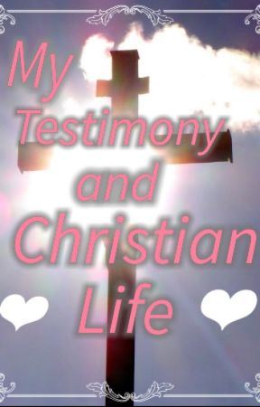 My Testimony and Christian Life by Chaton15