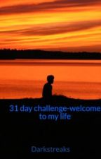 31 day challenge-welcome to my life by Darkstreaks