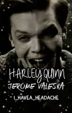 HARLEY QUINN || GOTHAM [ JEROME VALESKA ] by i_havea_headache