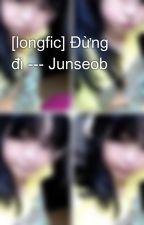 [longfic] Đừng đi --- Junseob by GurBnhBos