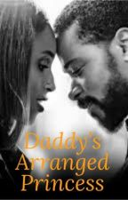 Daddy's  Arranged Princess by rayanlopezwifey