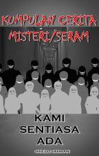 Kumpulan Cerita Misteri/Seram: KAMI SENTIASA ADA [complete] by ShieldSahran