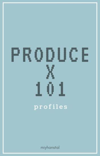 Produce X 101: Profiles [P101 S4] - ミ☆ - Wattpad