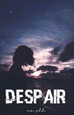 Despair by xo_ehh
