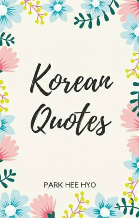 Korean Quotes by parkheehyo1609