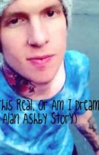 Is This Real, Or Am I Dreaming? ( An Alan Ashby Story) by Haimynameistiffanie