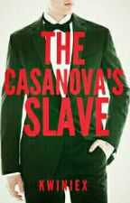 The Casanova's slave (Book1-completed) by Kwiniex