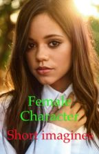Female Character x Fem You (Short Imagines) by AndreaAndAmy