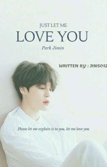 Just Let Me Love You || Park Jimin Fanfiction - Jinso123